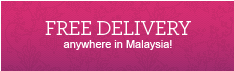 Free Delivery anywhere in Malaysia
